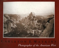 Carleton E. Watkins : ​Photographer of the American West
